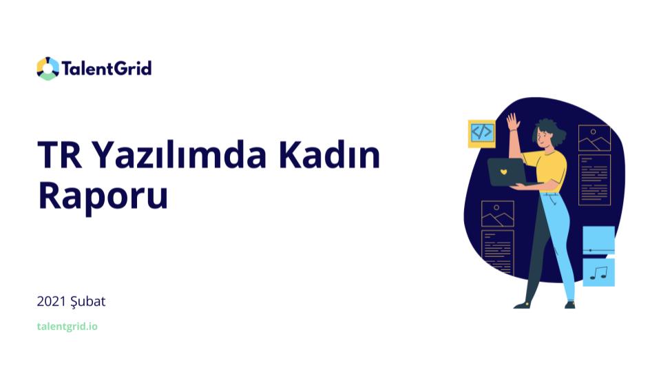 TalentGrid_TR Yazılımda Kadın Raporu_2021